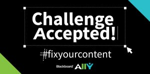 Challenge accepted; fix your content; Blackboard Ally